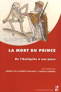 Jérémie Foa et Elisabeth Malamut - La mort du prince - De l'Antiquité à nos jours.