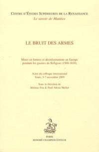 Jérémie Foa et Paul-Alexis Mellet - Le bruit des armes - Mises en forme et désinformations en Europe pendant les guerres de Religion (1560-1610).