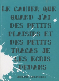 Jérémie Galdocchi - Le cahier que quand j'ai des petits plaisirs et des petits tracas je les écris dedans.