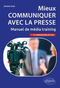 Jérémie Grall - Mieux communiquer avec la presse - Manuel de média training.