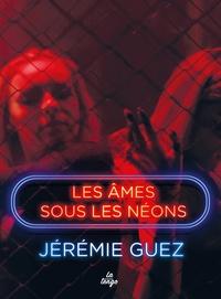 Jérémie Guez - Les âmes sous les néons.