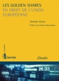 Jérémie Houet - Les golden shares en droit de l'Union européenne.