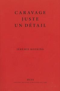 Jérémie Koering - Caravage, juste un détail.