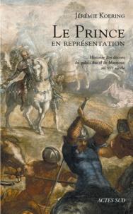 Jérémie Koering - Le Prince en représentation - Histoire des décors du palais ducal de Mantoue au XVIe siècle.