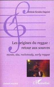 Jérémie Kroubo Dagnini - Les origines du reggae : retour aux sources - Mento, ska, rocksteady, early reggae.