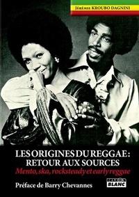 Jérémie Kroubo Dagnini - Les origines du Reggae - Retour aux sources (Mento, ska, rocksteady et earlyreggae).