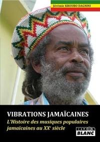 Jérémie Kroubo Dagnini - Vibrations jamaïcaines - L'Histoire des musiques populaires jamaïcaines au XXe siècle.