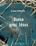 Jérémie Lefebvre et  Éditions Lunatique - Danse avec Jésus - Une Histoire de famille.