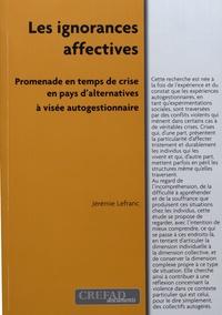 Jérémie Lefranc - Les ignorances affectives - Promenade en temps de crise en pays d'alternatives à visée autogestionnaire.