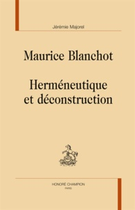 Jérémie Majorel - Maurice Blanchot - Herméneutique et déconstruction.