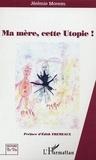 Jérémie Moreau - Ma mere cette utopie.