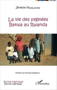 Jérémie Musilikare - La vie des pygmées Batwa au Rwanda.