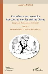 Jérémie Noyer - Entretiens avec un empire, rencontres avec les artistes Disney - Volume 1, de Blanche-Neige et les septs Nains à Tarzan.