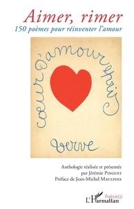 Jérémie Pinguet - Aimer, rimer - 150 poèmes pour réinventer l'amour.