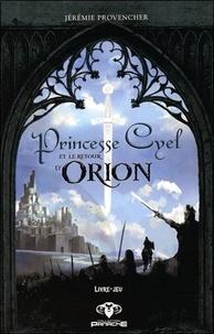 Jérémie Provencher - Princesse Cyel et le retour d'Orion - Livre-jeu.