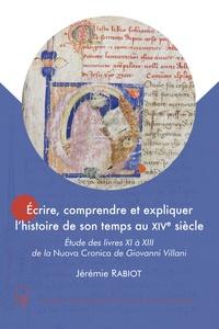 Jérémie Rabiot - Ecrire, comprendre et expliquer l'histoire de son temps au XVIe siècle - Etude des livres XI à XIII de la Nuova Cronica de Giovanni Villani.