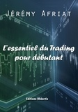 Jérémy Afriat - L'essentiel du trading pour débutant.