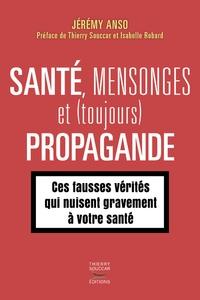 Jérémy Anso - Santé, mensonges et (toujours) propagande.