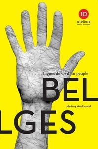 Jeremy Audouard - Les Belges - Lignes de vie d'un peuple.