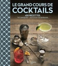 Jérémy Auger et Thierry Daniel - Le grand cours de cocktails - 400 recettes, techniques, astuces de barman.
