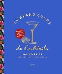 Jérémy Auger et Thierry Daniel - Le Grand Cours de Cocktails - 400 recettes. Techniques, astuces de barman.
