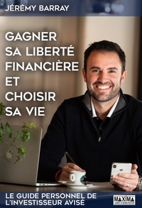 Jérémy Barray - Gagner sa liberté financière et choisir sa vie.