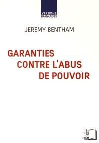Jeremy Bentham - Garanties contre l'abus de pouvoir et autres écrits sur la liberté politique.