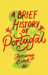 Jeremy Black - A Brief History of Portugal - Indispensable for Travellers.