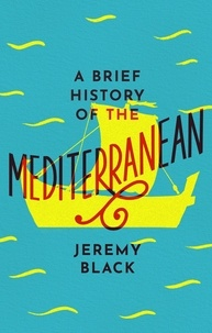 Jeremy Black - A Brief History of the Mediterranean - Indispensable for Travellers.
