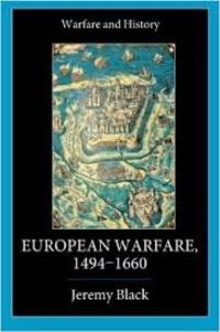 Jeremy Black - European Warfare, 1494-1660.
