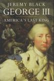 Jeremy Black - George III - America's Last King.
