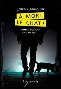 Jérémy Bouquin - A mort le chat !.