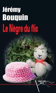 Jérémy Bouquin - Le nègre du flic.