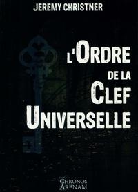 Jeremy Christner - L'Ordre de la Clef Universelle.