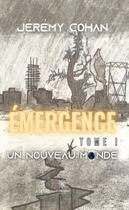 Jérémy Cohan - Emergence Tome 1 : Un nouveau monde.