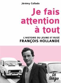 Jérémy Collado - Je fais attention à tout - L'histoire du jeune et rusé François Hollande.