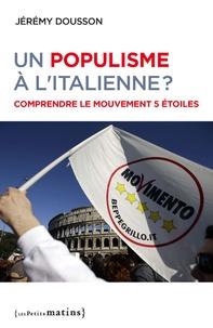 Jérémy Dousson - Un populisme à l'italienne ? - Comprendre le Mouvement 5 étoiles.