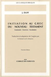 Initiation au grec du Nouveau Testament- Grammaire-Exercices-Vocabulaire - Jeremy Duff pdf epub