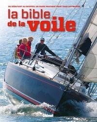 La bible de la voile- Du débutant au skipper confirmé, un guide pratique pour tous les marins - Jérémy Evans pdf epub