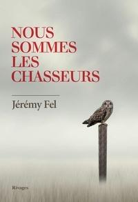 Jérémy Fel - Nous sommes les chasseurs.