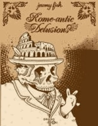 Jeremy Fish - Jeremy Fish Rome-antic Delusions /anglais.