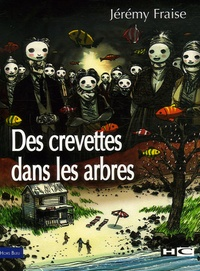 Jérémy Fraise - Des crevettes dans les arbres.