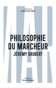 Jérémy Gaubert - Philosophie du marcheur - Essai sur la marchabilité en ville.