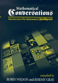 Jeremy Gray et Robin Wilson - Mathematical Conversations. - Selections from The Mathematical Intelligencer.