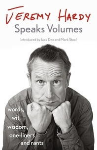 Jeremy Hardy - Jeremy Hardy Speaks Volumes - words, wit, wisdom, one-liners and rants.