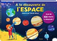 Jeremy Harwood et Steven Wood - A la découverte de l'espace - Plus de 100 volets à soulever !.