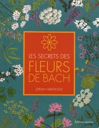 Les secrets des fleurs de Bach - Jeremy Harwood |