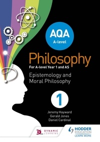 Jeremy Hayward et Gérald Jones - AQA A-level Philosophy Year 1 and AS - Epistemology and Moral Philosophy.