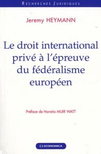 Jérémy Heymann - Le droit international privé à l'épreuve du fédéralisme européen.