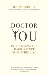 Jeremy Howick - Doctor You - Revealing the science of self-healing.